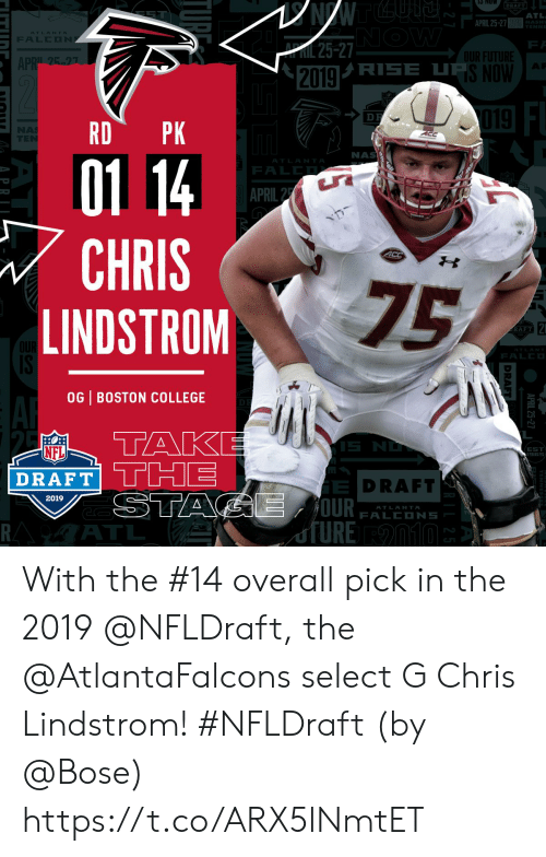 College, Future, and Memes: DRAFT  ATL  NASH  ENNE  ATLANTA  OUR FUTURE  S NOW  AP  2019  01 14  CHRIS  LINDSTROM  NAS  ATLANTP  FALER  75  RAFT  ATLAN  OG | BOSTON COLLEGE  NFL  DRAFTLLn  EST  965  DRAFT  2019  ATLANTR  ATL With the #14 overall pick in the 2019 @NFLDraft, the @AtlantaFalcons select G Chris Lindstrom! #NFLDraft (by @Bose) https://t.co/ARX5lNmtET