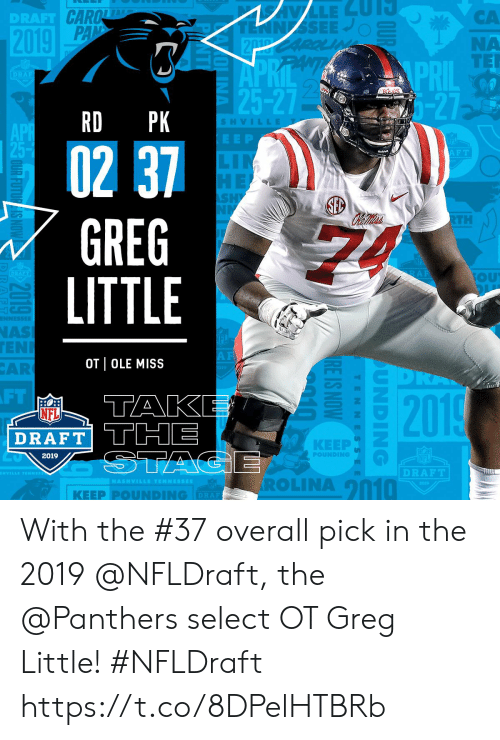 Memes, Nas, and Nfl: DRAFT  CA  NA  nIu TE  PRIL  Hr  25-27  RD PK  SHVILL  EEP  02 37  GREG  LITTLE  AFT  TH  OU  NAS  EN  AR  OT OLE MISS  FT  TAK  DRAFT THE  NFL  KEEP  2019  POUNDING  DRAFT  ROLINA 2010  | KEEP PⓞUNDING With the #37 overall pick in the 2019 @NFLDraft, the @Panthers select OT Greg Little! #NFLDraft https://t.co/8DPelHTBRb