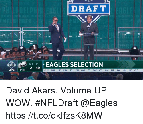 Volume Up: DRAFT  RD  2 49  EAGLES SELECTION  DRAFT  LIVEPHI  NEXT DAL NE IND TB CIN CAR TB OAK ATL WAS PIT JAX MIN NE CLE David Akers. Volume UP.  WOW. #NFLDraft @Eagles https://t.co/qkIfzsK8MW