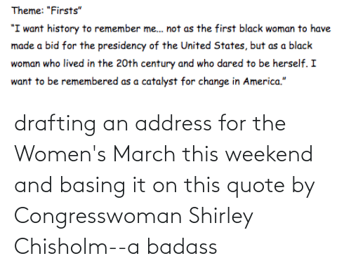 shirley chisholm: drafting an address for the Women's March this weekend and basing it on this quote by Congresswoman Shirley Chisholm--a badass