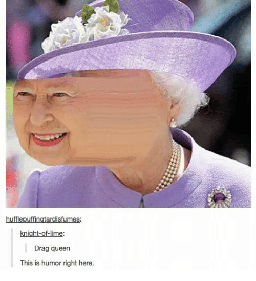 Queen, Drag, and Humor: Drag queen  This is humor right here.
