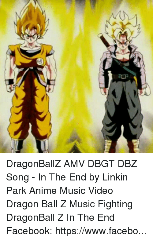 Dragonballz Amv Dbgt Dbz Song In The End By Linkin Park Anime