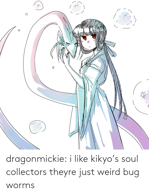 weird: dragonmickie:  i like kikyo's soul collectors theyre just weird bug worms