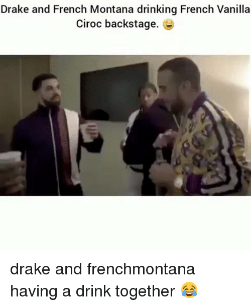 Draked: Drake and French Montana drinking French Vanilla  Ciroc backstage. drake and frenchmontana having a drink together 😂