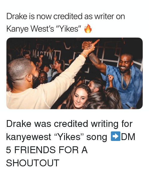 "Drake, Friends, and Kanye: Drake is now credited as writer on  Kanye West's ""Yikes"" Drake was credited writing for kanyewest ""Yikes"" song ➡️DM 5 FRIENDS FOR A SHOUTOUT"