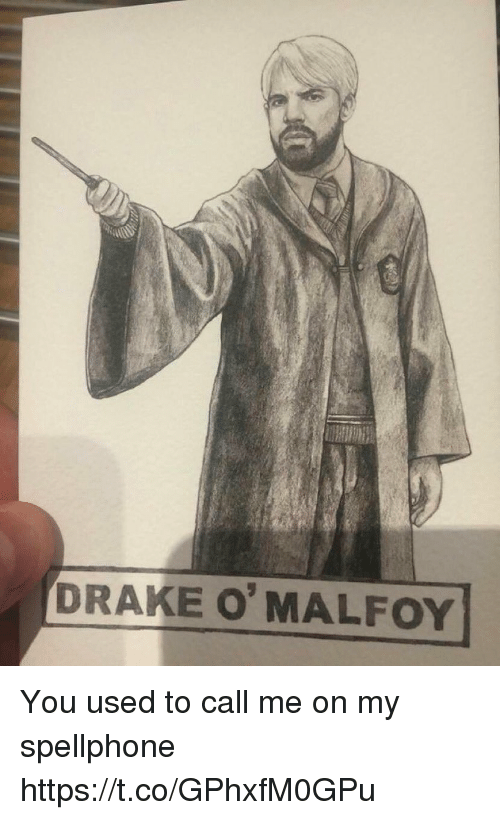 Drake, Memes, and 🤖: DRAKE O MALFOY You used to call me on my spellphone https://t.co/GPhxfM0GPu