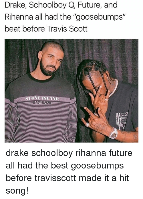 "Draked: Drake, Schoolboy Q, Future, and  Rihanna all had the ""goosebumps""  beat before Travis Scott  IN drake schoolboy rihanna future all had the best goosebumps before travisscott made it a hit song!"
