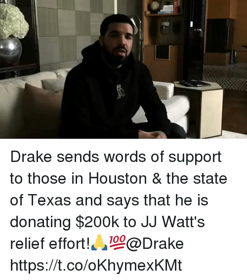 Draked: Drake sends words of support to those in Houston & the state of Texas and says that he is donating $200k to JJ Watt's relief effort!🙏💯@Drake https://t.co/oKhymexKMt