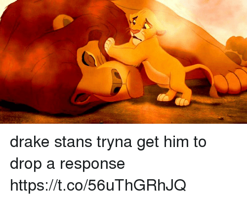 Drake, Funny, and Him: drake stans tryna get him to drop a response https://t.co/56uThGRhJQ