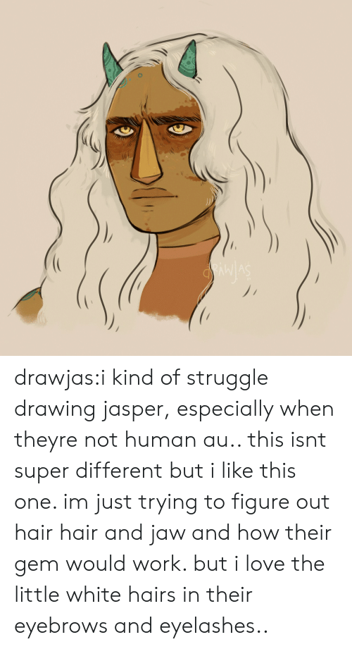 like-this-one: drawjas:i kind of struggle drawing jasper, especially when theyre not human au.. this isnt super different but i like this one. im just trying to figure out hair hair and jaw and how their gem would work. but i love the little white hairs in their eyebrows and eyelashes..