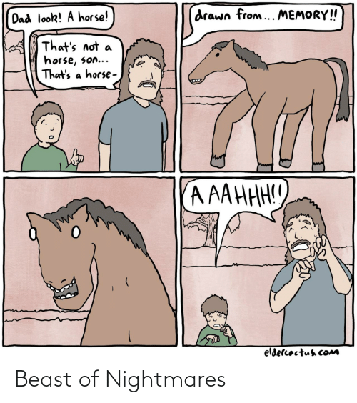 A Horse: drawn from... MEMORY!  Dad look! A horse!  That's not  horse, son...  That's a horse -  A AAHHH!!  eldercactus cOM Beast of Nightmares