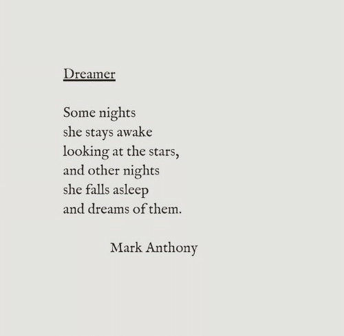 Stars, Dreams, and Looking: Dreamer  Some nights  she stays awake  looking at the stars  and other nights  she falls asleep  and dreams of them  Mark Anthony