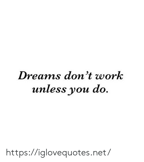 Work, Dreams, and Net: Dreams don't work  unless you do. https://iglovequotes.net/