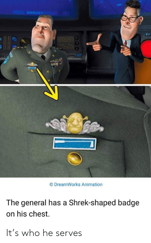 Shrek, The General, and Animation: DreamWorks Animation  The general has a Shrek-shaped badge  on his chest It's who he serves