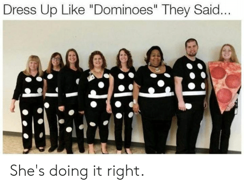 """Doing It Right: Dress Up Like """"Dominoes"""" They Said... She's doing it right."""