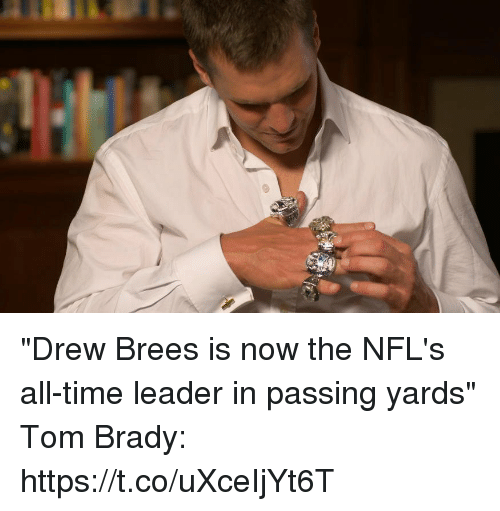 """Tom Brady, Drew Brees, and Time: """"Drew Brees is now the NFL's all-time leader in passing yards""""  Tom Brady: https://t.co/uXceIjYt6T"""