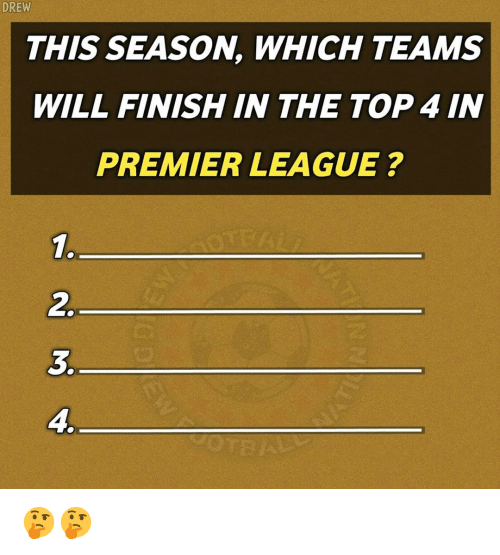 Memes, Premier League, and 🤖: DREW  THIS SEASON, WHICH TEAMS  de  WILL FINISH IN THE TOP 4 IN  PREMIER LEAGUE ?  1.  2.  3.  4 🤔🤔