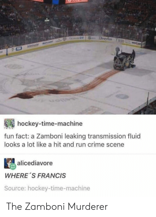 Crime, Hockey, and Run: Dreyfus TRIB  hockey-time-machine  fun fact: a Zamboni leaking transmission fluid  looks a lot like a hit and run crime scene  alicediavore  WHERE S FRANCIS  Source: hockey-time-machine The Zamboni Murderer