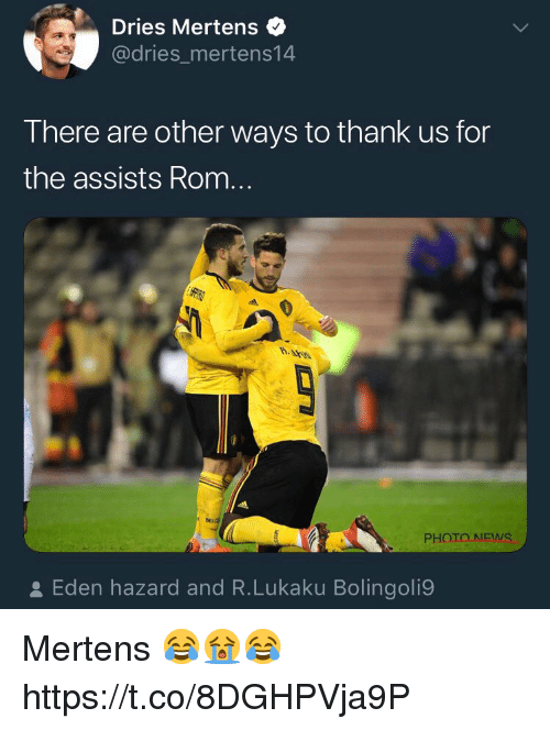 News, Soccer, and Eden Hazard: Dries Mertens  @dries_mertens14  There are other ways to thank us for  the assists Rom.  PHOTO NEWS  오 Eden hazard and R.Lukaku Bolingoli9 Mertens 😂😭😂 https://t.co/8DGHPVja9P