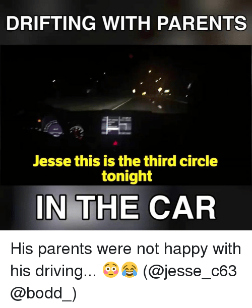 c63: DRIFTING WITH PARENTS  Jesse this is the third circle  tonight  IN THE CAR His parents were not happy with his driving... 😳😂 (@jesse_c63 @bodd_)