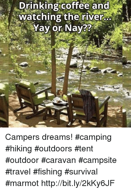 Drinking Coffee: Drinking coffee and  watching the river  Yay or Nay?? Campers dreams! #camping #hiking #outdoors #tent #outdoor #caravan #campsite #travel #fishing #survival #marmot http://bit.ly/2kKy6JF