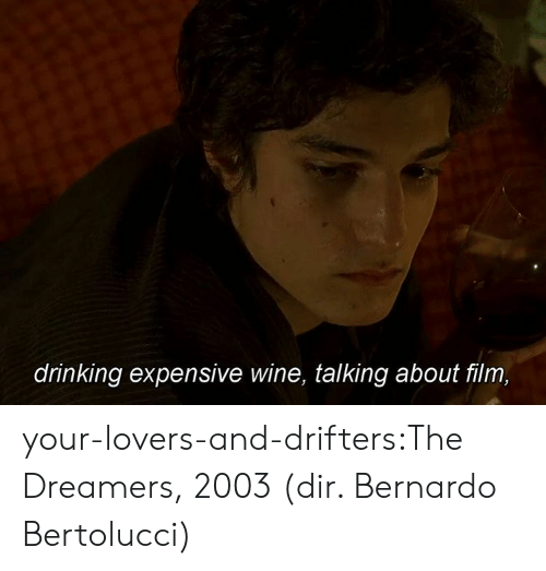 lovers: drinking expensive wine, talking about film, your-lovers-and-drifters:The Dreamers, 2003 (dir. Bernardo Bertolucci)