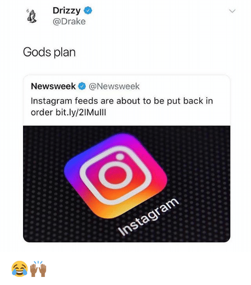 Drake, Funny, and Instagram: Drizzy C  @Drake  Gods plan  Newsweek@Newswee  Instagram feeds are about to be put back in  order bit.ly/2lMulll 😂🙌🏾