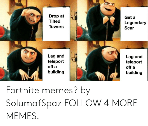 teleport: Drop at  Tilted  Get a  Legendary  Towers  Scar  Lag and  teleport  off a  Lag and  teleport  off a  building  building Fortnite memes? by SolumafSpaz FOLLOW 4 MORE MEMES.