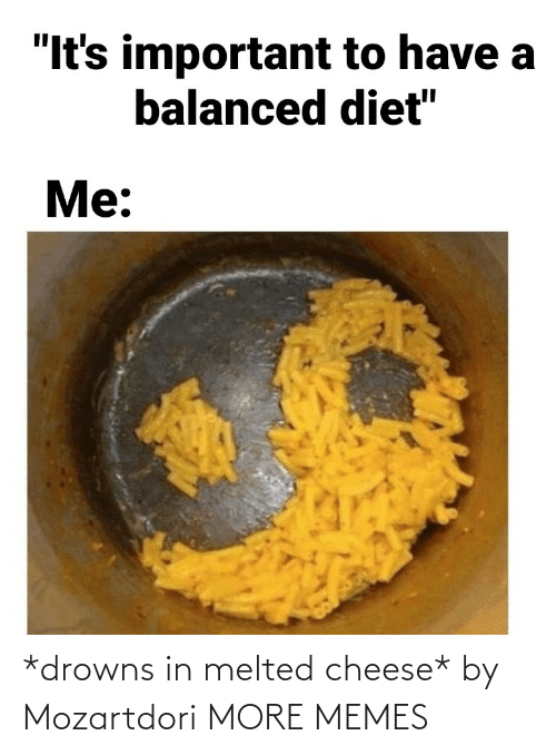 Drowns: *drowns in melted cheese* by Mozartdori MORE MEMES