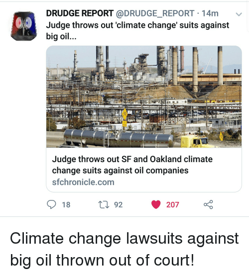 Suits, Change, and Drudge Report: DRUDGE REPORT @DRUDGE_REPORT 14m v  Judge throws out 'climate change' suits against  big oil  AH  Judge throws out SF and Oakland climate  change suits against oil companies  sfchronicle.com  18  92  207 Climate change lawsuits against big oil thrown out of court!