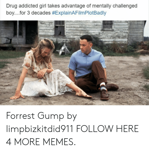 Forrest Gump: Drug addicted girl takes advantage of mentally challenged  boy....for 3 decades Forrest Gump by limpbizkitdid911 FOLLOW HERE 4 MORE MEMES.
