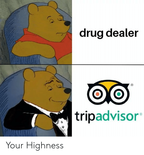 highness: drug dealer  tripadvisor Your Highness