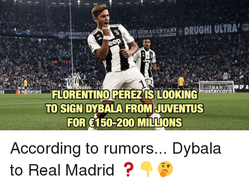 Bailey Jay, Memes, and Real Madrid: DRUGHI ULTRA'(  trard FLORENTINO PER  EZIS LOOKINGhastercara  TO SIGN  DYBALA FROMJUVENTUS  FOR 150-200 MILLIONS According to rumors... Dybala to Real Madrid ❓👇🤔