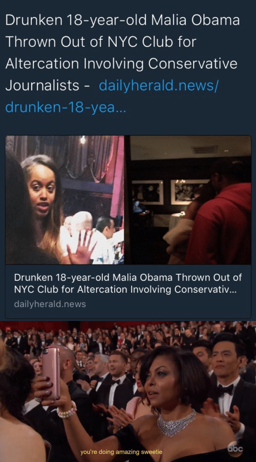 Malia Obama: Drunken 18-year-old Malia Obama  Thrown Out of NYC Club for  Altercation Involving Conservative  Journalists - dailyherald.news/  drunken-18-yea..  Drunken 18-year-old Malia Obama Thrown Out of  NYC Club for Altercation Involving Conservativ...  dailyherald.news   you're doing amazing sweetie