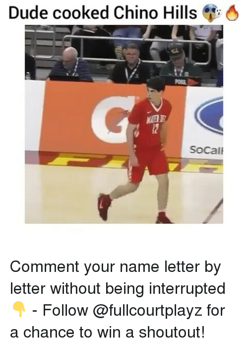 Dude, Memes, and 🤖: Dude cooked Chino Hills  4  POSS  MAIA  SoCal Comment your name letter by letter without being interrupted👇 - Follow @fullcourtplayz for a chance to win a shoutout!