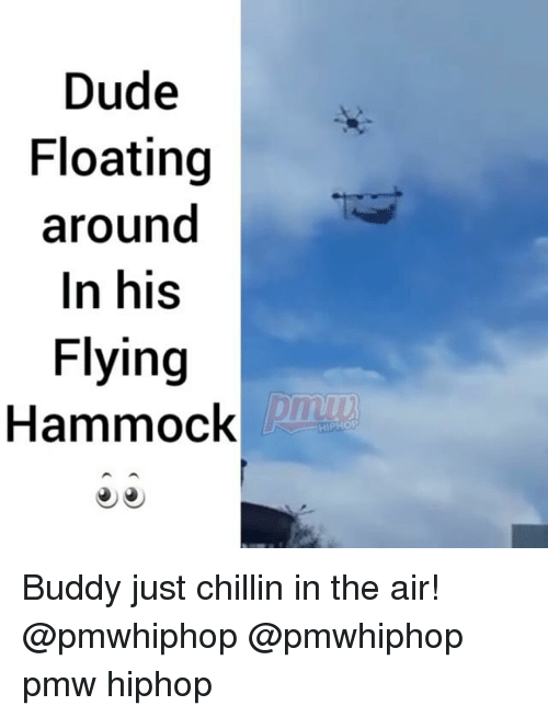 Hammocking: Dude  Floating  around  In his  Flying  Hammock Buddy just chillin in the air! @pmwhiphop @pmwhiphop pmw hiphop