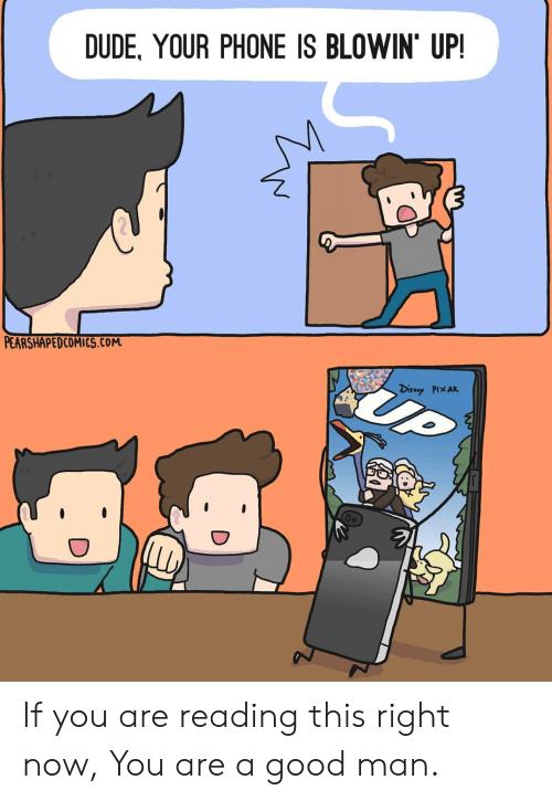 Pixar: DUDE, YOUR PHONE IS BLOWIN' UP  PEARSHAPEDCOMICS.cOM  UP  Disuey PIXAR If you are reading this right now, You are a good man.