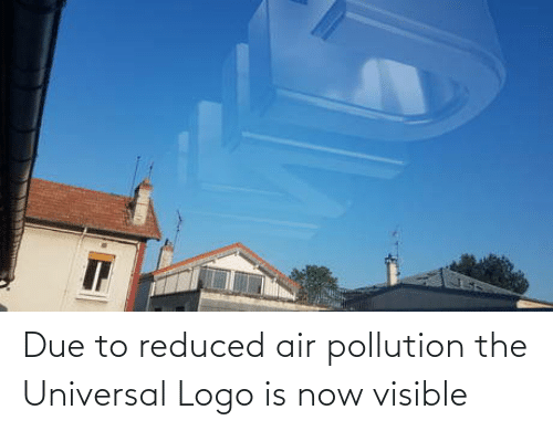 logo: Due to reduced air pollution the Universal Logo is now visible