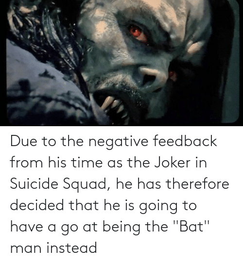 """bat man: Due to the negative feedback from his time as the Joker in Suicide Squad, he has therefore decided that he is going to have a go at being the """"Bat"""" man instead"""