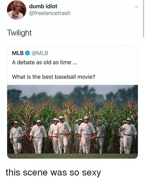 Baseball, Dumb, and Mlb: dumb idiot  @freelancetrash  Twilight  MLB @MLB  A debate as old as time...  What is the best baseball movie?  0 this scene was so sexy