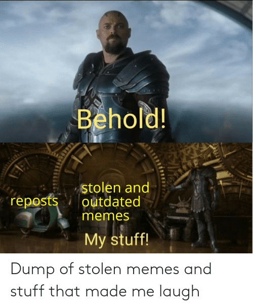 Stuff: Dump of stolen memes and stuff that made me laugh