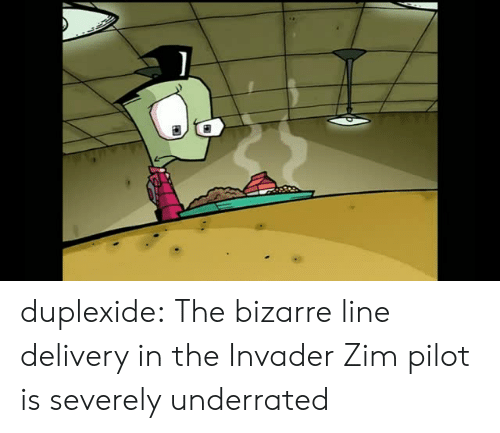 Tumblr, Blog, and Http: duplexide:  The bizarre line delivery in the Invader Zim pilot is severely underrated