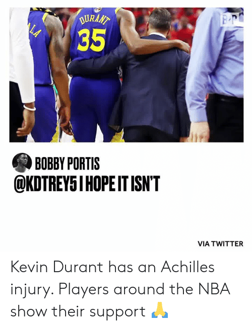 durant: DURAAT  LA  35  BOBBY PORTIS  @KDTREY5I HOPEIT ISN'T  VIA TWITTER Kevin Durant has an Achilles injury. Players around the NBA show their support 🙏