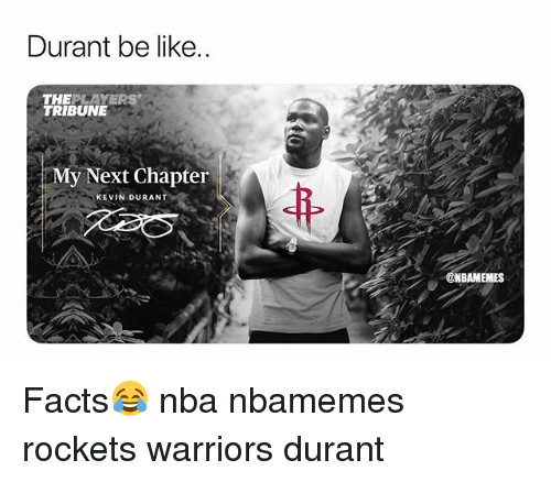 Basketball, Be Like, and Facts: Durant be like.  THEPLAYERS  TRIBUNE  My Next Chapter  KEVIN DURANT  ONBAMEMES Facts😂 nba nbamemes rockets warriors durant