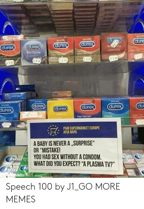 """Condom, Dank, and Memes: dure  dure  dure  ure  dure  Feel Thin  er for㎎  Ultra Th  6 2.0  E 20  c2.00  2.0  2.0  En  dur  dure  dure  durex  ure  Feel Thin  Feel Intimate  Safe  でAYIANUPERMARKETEUROPE  A BABY IS NEVER A SURPRISE  OR """"MISTAKE!  YOU HAD SEX WITHOUT A CONDOM.  WHAT DID YOU EXPECT? """"A PLASMA TV?"""" Speech 100 by J1_GO MORE MEMES"""