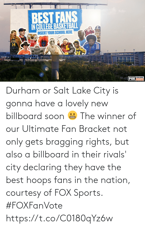 Billboard: Durham or Salt Lake City is gonna have a lovely new billboard soon 😬  The winner of our Ultimate Fan Bracket not only gets bragging rights, but also a billboard in their rivals' city declaring they have the best hoops fans in the nation, courtesy of FOX Sports. #FOXFanVote https://t.co/C0180qYz6w