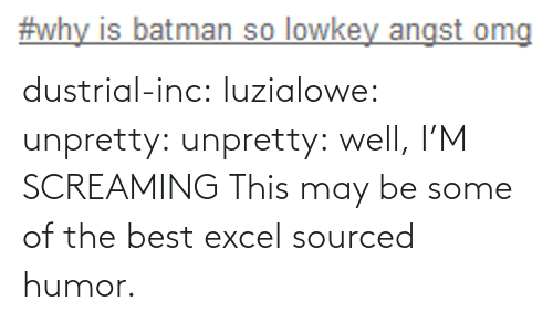 screaming: dustrial-inc:  luzialowe:  unpretty:  unpretty:  well,     I'M SCREAMING   This may be some of the best excel sourced humor.