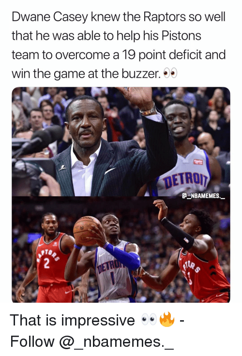 pistons: Dwane Casey knew the Raptors so well  that he was able to help his Pistons  team to overcome a 19 point deficit and  win the game at the buzzer. *  E NBAMEMES  PTO That is impressive 👀🔥 - Follow @_nbamemes._