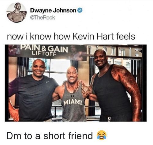 Dwayne Johnson: Dwayne Johnson  @TheRock  now i know how Kevin Hart feels  LIFTOFF  MIAMI Dm to a short friend 😂