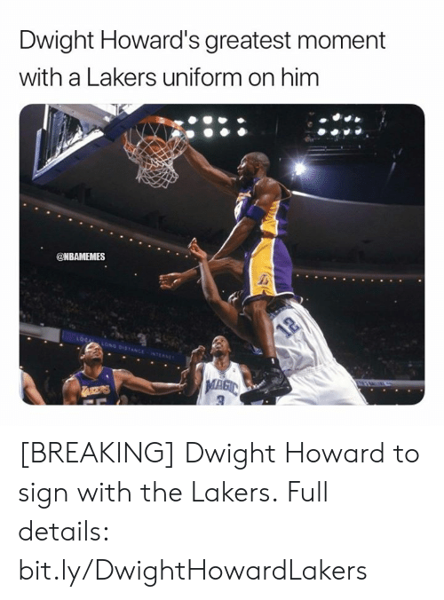 dwight: Dwight Howard's greatest moment  with a Lakers uniform on him  @NBAMEMES  LOCAL LONG DISTANCE NTERNET  12  TAKERS [BREAKING] Dwight Howard to sign with the Lakers.  Full details: bit.ly/DwightHowardLakers